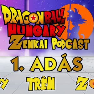 Dragon Ball Hungary – Zenkai Podcast 1. adás