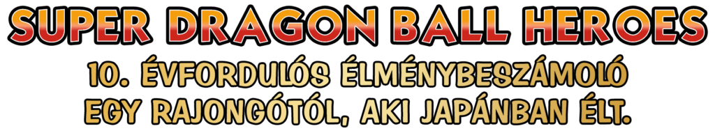 Super Dragon Ball Heroes: 10. Évfordulós Különkiadás - Magyar felirattal 1