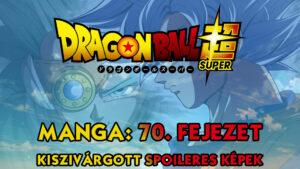 Dragon Ball Super Manga 70. fejezet: kiszivárgott spoileres oldalak