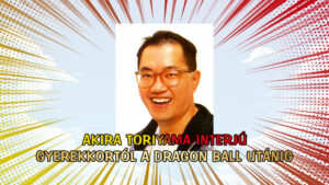 Akira Toriyama interjú: gyerekkortól a Dragon Ball utánig