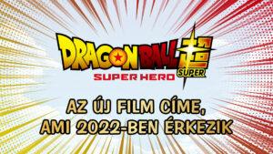 Az új Dragon Ball Super film címe és egyéb infók