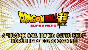 """A """"Dragon Ball Super: Super Hero"""" körüli hype egyre csak nő!"""
